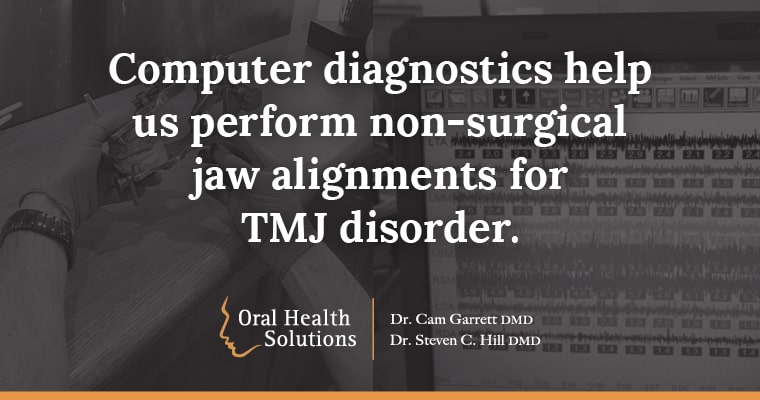 Computer diagnostics help us perform non-surgical jaw alignments for TMJ disorder.